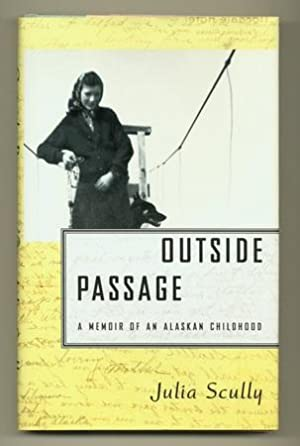 Outside Passage. A Memoir of an Alaskan Childhood [Inscribed to Pauline Kael]: SCULLY, Julia