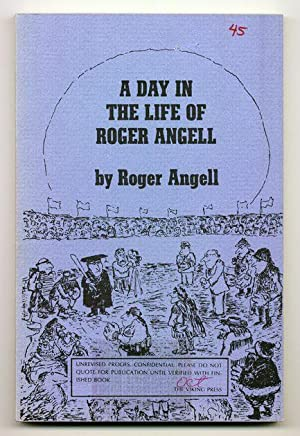 A Day in the Life of Roger Angell: ANGELL, Roger