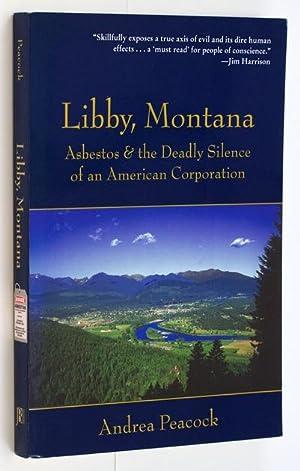 Libby, Montana. Asbestos & the Deadly Sins of an American Corporation: MATTHIESSEN, Peter). ...