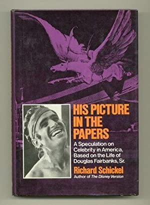 His Picture in the Papers [Review Copy]: SCHICKEL, Richard