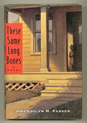 These Same Long Bones: PARKER, Gwendolyn M