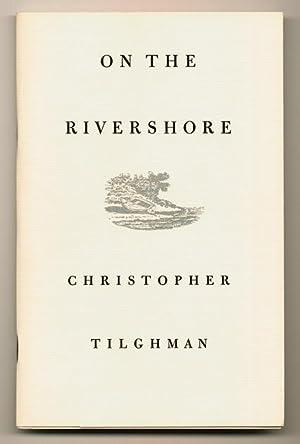 On the Rivershore: TILGHMAN, Christopher