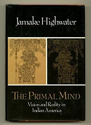 The Primal Mind. Vision and Reality in Indian America [Inscribed Association Copy]
