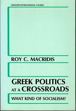 Greek Politics at a Crossroads: What Kind of Socialism?: MacRidis, Roy C.