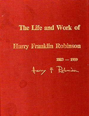 The Life and Work of Harry Franklin Robinson: Robinson, James Alexander