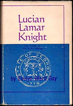 Lucian Lamar Knight: The Story of One: Gay, Evelyn Ward