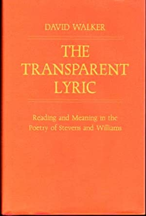 The Transparent Lyric: Reading and Meaning in the Poetry of Stevens and Wallace