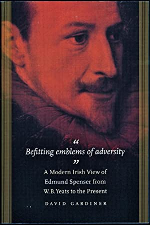 Befitting Emblems of Adversity: A Modern Irish View of Edmund Spenser from W. B. Yeats to the Pre...