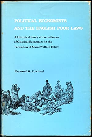 Political Economists and the English Poor Laws: A Historical Study of the Influence of Classical ...