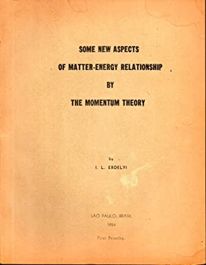 Some New Aspeccts of Matter Energy Relationship by the Momentum Theory: Erdelyi, I[stvan] L.