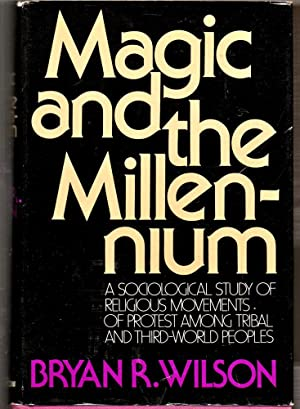 Magic and the Millennium: A Sociological Study of Religious Movements of Protest Among Tribal and...