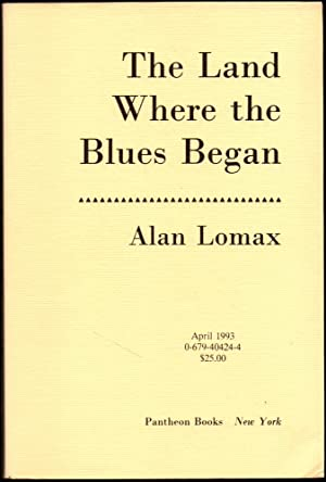 The Land Where The Blues Began [Uncorrected Bound Galleys]: Lomax, Alan