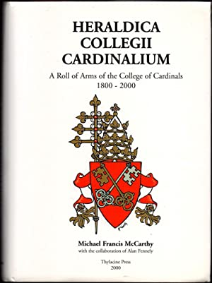 Heraldica Collegii Cardinalium: A Roll of Arms of the College of Cardinals, 1800 - 2000: McCarthy, ...