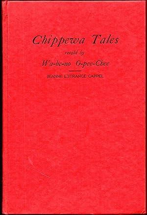 Chippewa Tales Retold by Wa-be-no O-pee-Chee: Cappel, Jeanne L'Strange