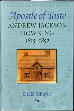 Apostle of Taste: Andrew Jackson Downing, 1815-1852: Schuyler, David