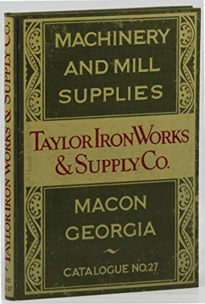 Catalogue Number 27: Machinery and Mill Parts: Taylor Iron Works and Supply Company