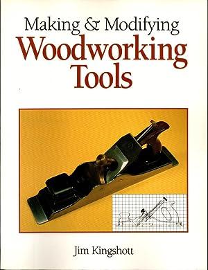 Making and Modifying Woodworking Tools: Kingshott, Jim