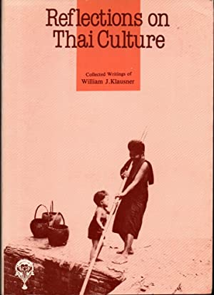 Reflections on Thai Culture: Collected Writings of: Klausner, William J.