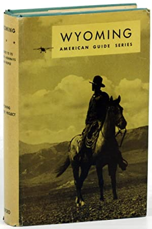 Wyoming: A Guide to its History, Highways, and People: Writers' Program of the Work Projects ...