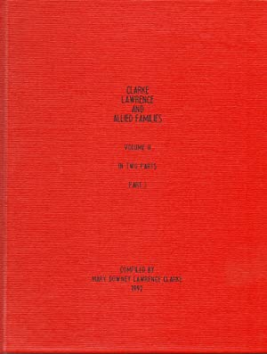 Clark Lawrence and Allied Families Volume Two: Lawrence-Clark, Mary Downey