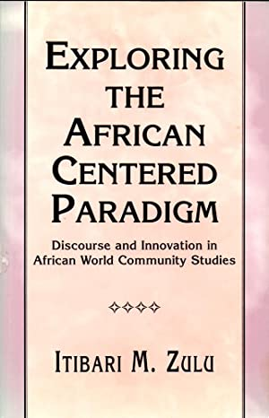 Exploring the African Centered Paradigm: Discourse and Innovation in African World Community Studies