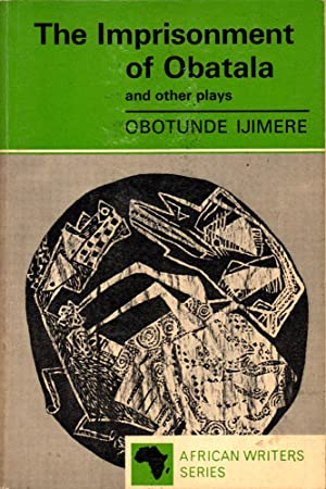 The Imprisonment of Obatala and Other Plays: Ijimere, Obotunde