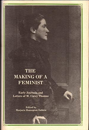 The Making of A Feminist: Ealy Journals and Letters of M. Carey Thomas