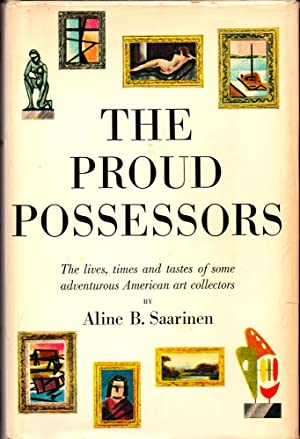 The Proud Possessors: The Lives, Times, and: Saarinen, Aline B.