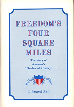 Freedom's Four Square Miles: A Brief and Romantic History of the Men and Forts of the Charleston ...