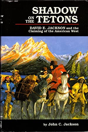 Shadow on the Tetons: David E. Jackson and the Claiming of the American West