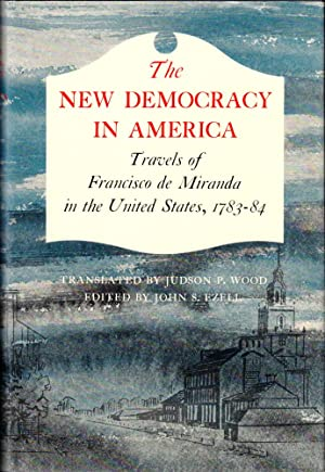 The New Democracy in America: Travels of Francisco de Miranda in the United States, 1783-84