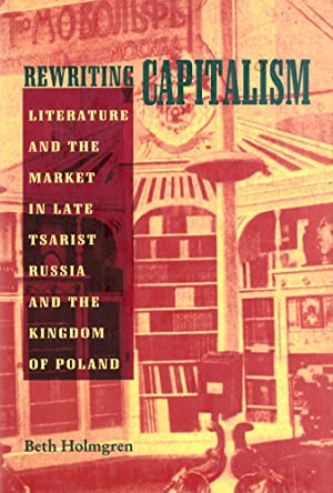 Rewriting Capitalism: Literature and the Market in Late Tsarist Russia and the Kingdom of Poland