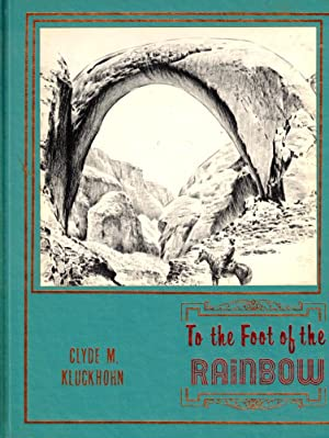 The Foot of the Rainbow: A Tales of Twenty Five Hundred Miles of Wandering on Horseback Through t...