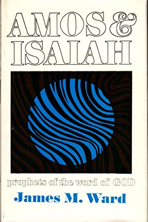 Amos and Isaiah: Prophets of the Word: Ward, James M.