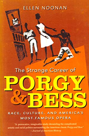 The Strange Career of Porgy and Bess: Race, Culture, and America?s Most Famous Opera