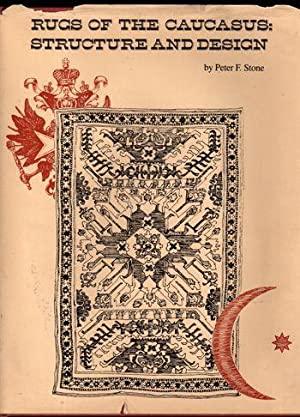 Rugs of the Caucasus: Structure and Design: Stone, Peter F.