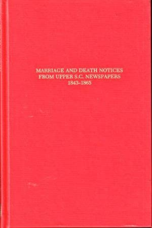Marriage and Death Notices from Upper South Carolina Newspapers 1843-1865: Abstracts From ...