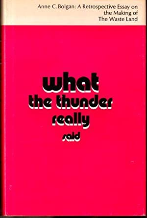 What the Thunder Really Said: A Retrospective Essay on the Making of the Waste Land