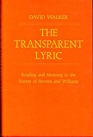 The Transparent Lyric: Reading and Meaning in the Poetry of Stevens and Williams