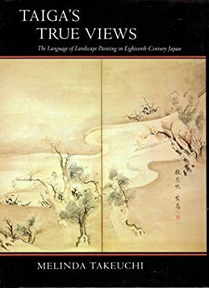 Tiaga's True Views: The Language of Landscape Painting in Eighteenth Century Japan: Takeuchi, ...