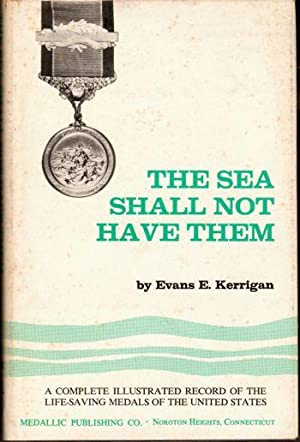 The Sea Shall Not Have Them: A Complete Illustrated Record of the Life Saving Medals of the United ...