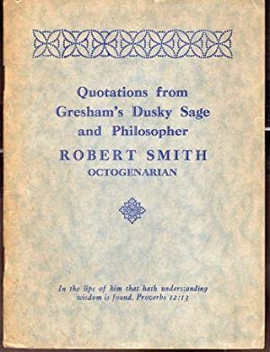 Quotations From Gresham's Dusky Sage and Philosopher Robert Smith Octogenarian
