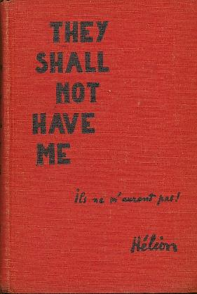 They_Shall_Not_Have_Me_The_Capture,_Forced_Labor,_and_Escape_of_a_French_Prisoner_of_War_Helion,_Jean_[Very_Good]_[Hardcover]
