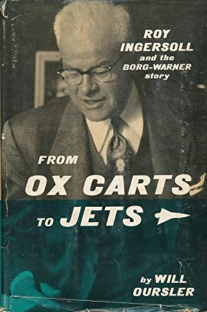From Ox Carts to Jets Roy Ingersoll: Oursler, Will