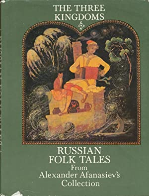 The Three Kingdoms Russian Folk Tales from: Afanasiev, Alexander