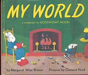 "My World [A Companion to ""Goodnight Moon""]: Brown, Margaret Wise"