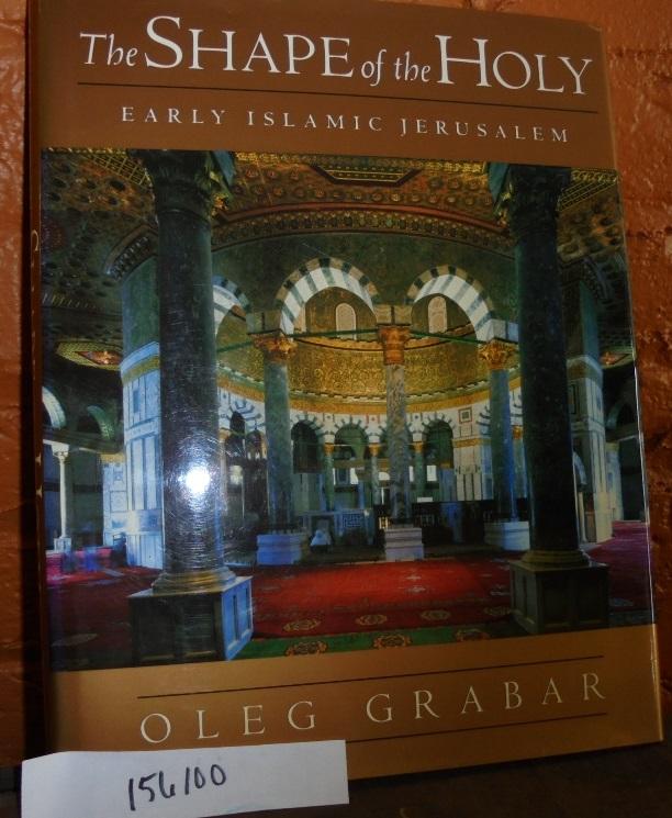 The Shape of the Holy: Early Islamic Jerusalem - Grabar, Oleg