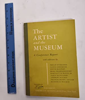 The Artist and the Museum: The Report of the Third Woodstock Art Conference sponsored by Artists ...
