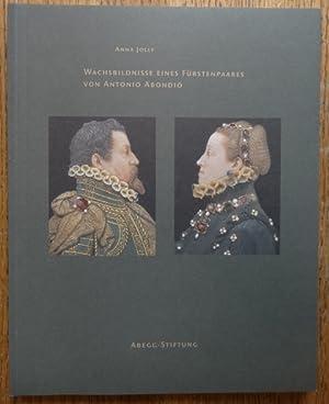 Wachsbildnisse eines Furstenpaares von Antonio Abondio (Monographien: Jolly, Anna