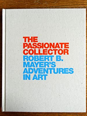 The Passionate Collector: Robert B. Mayer's Adventures in Art: Hand, Marla H.